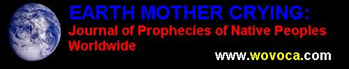 Earth Mother Crying - Native Prophecy Netcenter - The Journal of Prophecies of Native Peoples Worldwide